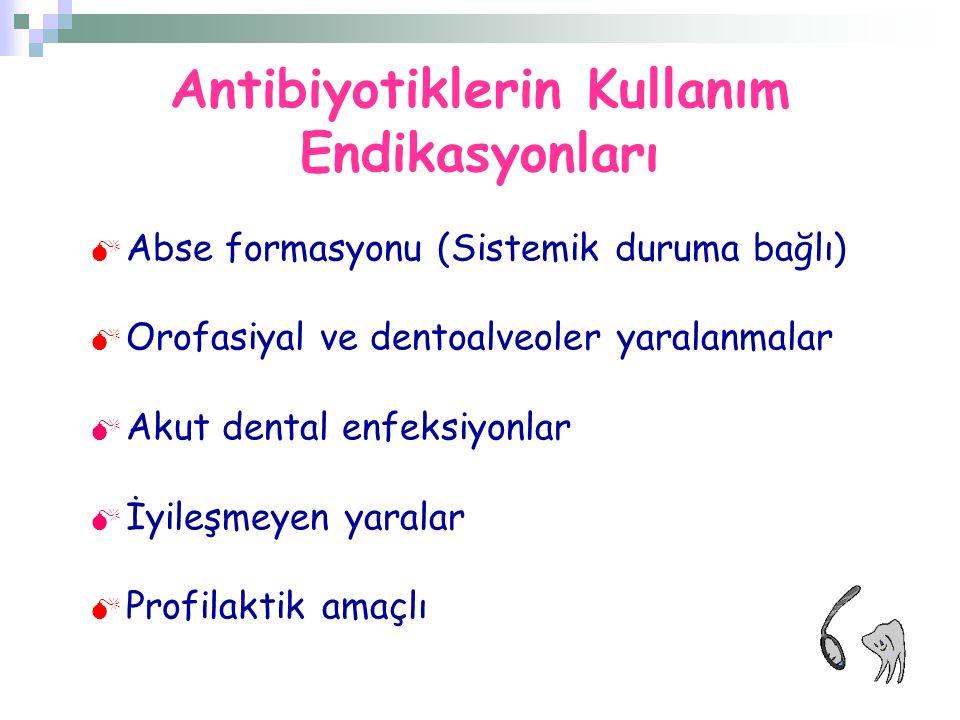 Antibiyotiklerin Kullanım Endikasyonları  Abse formasyonu (Sistemik duruma bağlı)  Orofasiyal ve dentoalveoler yaralanmalar  Akut dental enfeksiyon