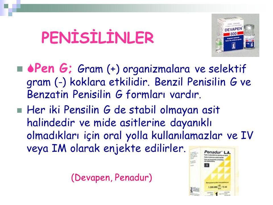 PENİSİLİNLER  Pen G; Gram (+) organizmalara ve selektif gram (-) koklara etkilidir. Benzil Penisilin G ve Benzatin Penisilin G formları vardır. Her i