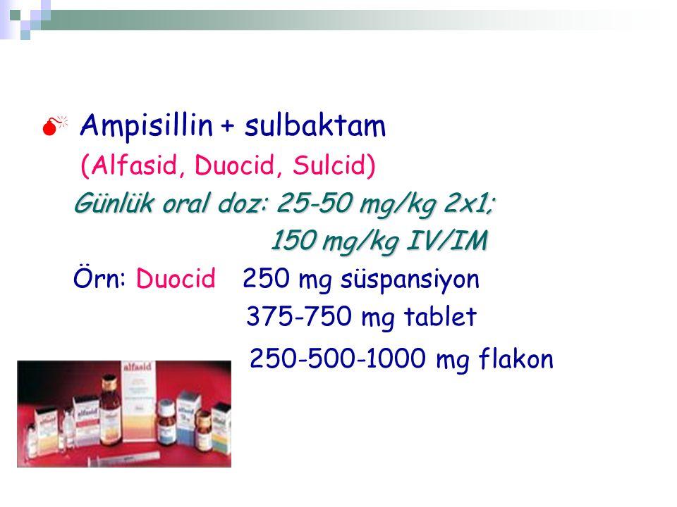  Ampisillin + sulbaktam (Alfasid, Duocid, Sulcid) Günlük oral doz: 25-50 mg/kg 2x1; 150 mg/kg IV/IM 150 mg/kg IV/IM Örn: Duocid 250 mg süspansiyon 37