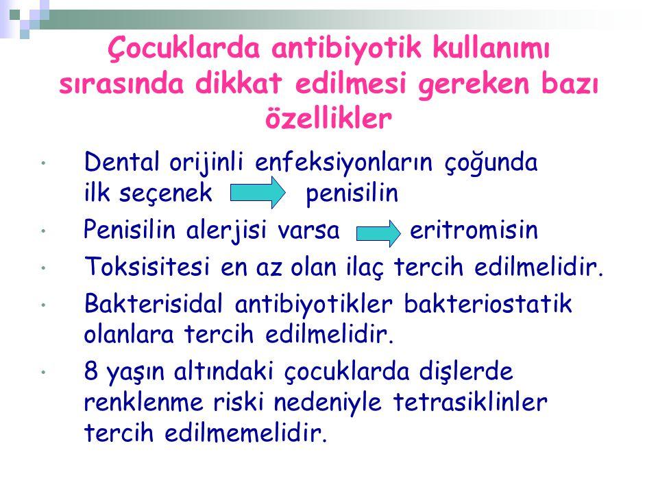 Çocuklarda antibiyotik kullanımı sırasında dikkat edilmesi gereken bazı özellikler Dental orijinli enfeksiyonların çoğunda ilk seçenek penisilin Penis