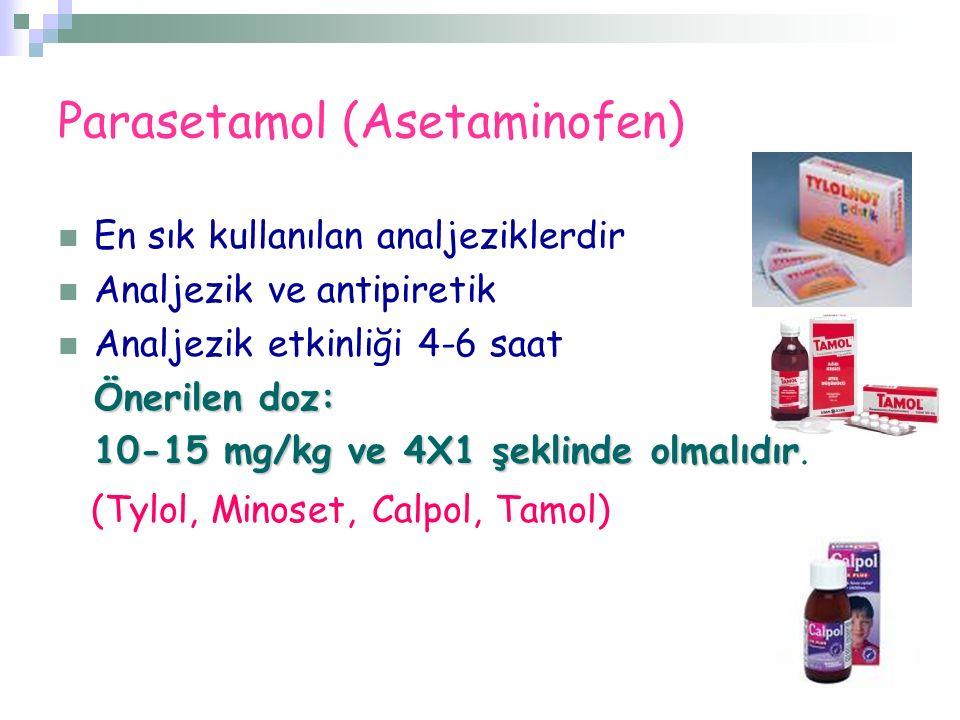 Parasetamol (Asetaminofen) En sık kullanılan analjeziklerdir Analjezik ve antipiretik Analjezik etkinliği 4-6 saat Önerilen doz: 10-15 mg/kg ve 4X1 şe