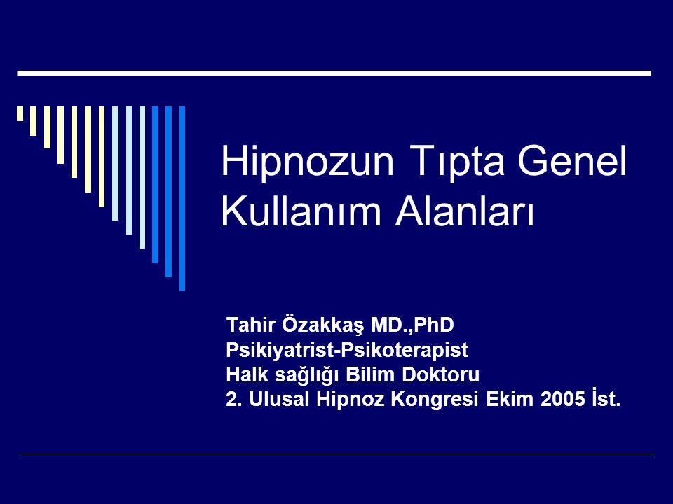 Hipnozun Tıpta Genel Kullanım Alanları Tahir Özakkaş MD.,PhD Psikiyatrist-Psikoterapist Halk sağlığı Bilim Doktoru 2.