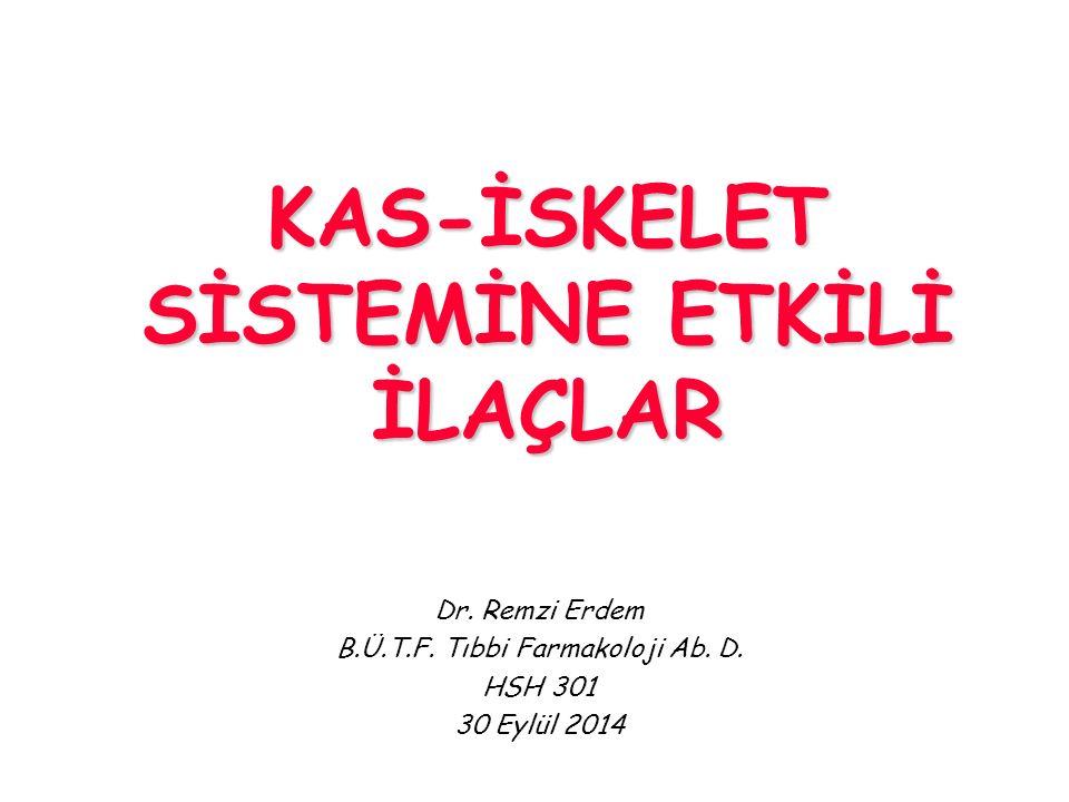 KAS-İSKELET SİSTEMİNE ETKİLİ İLAÇLAR Dr. Remzi Erdem B.Ü.T.F. Tıbbi Farmakoloji Ab. D. HSH 301 30 Eylül 2014