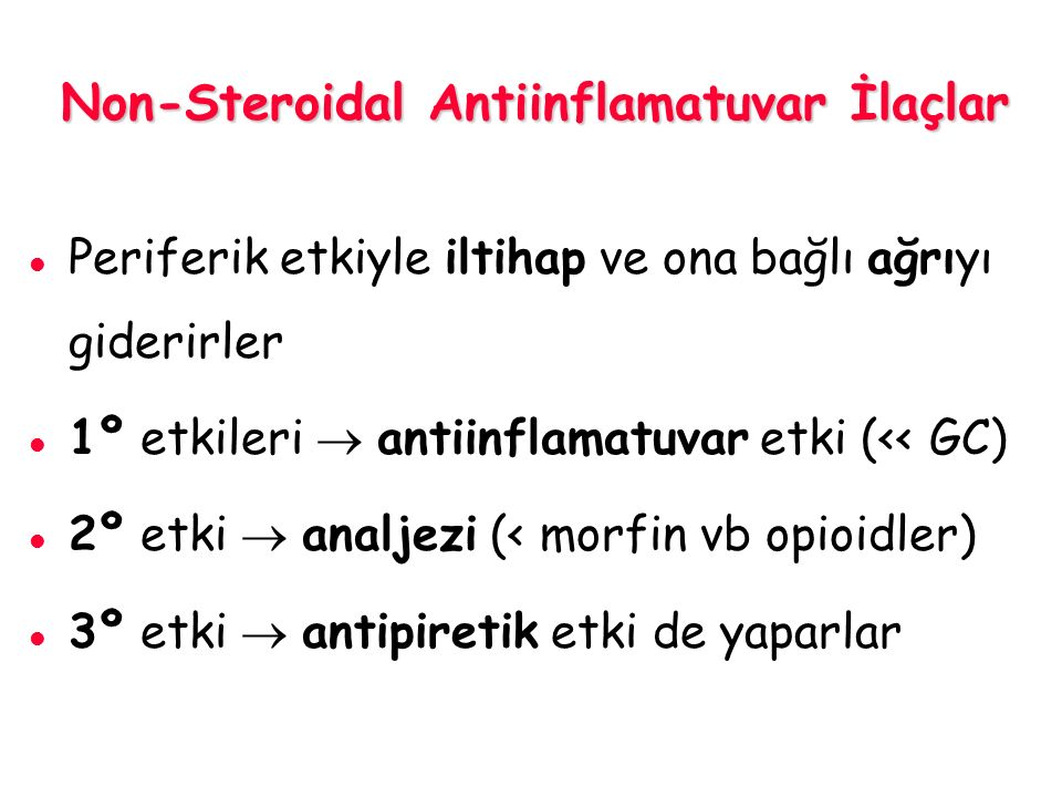 Non-Steroidal Antiinflamatuvar İlaçlar Periferik etkiyle iltihap ve ona bağlı ağrıyı giderirler 1º etkileri  antiinflamatuvar etki (<< GC) 2º etki 