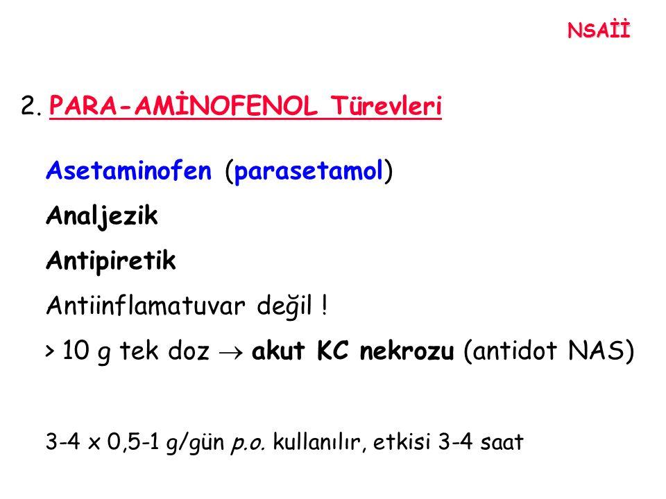 2. PARA-AMİNOFENOL Türevleri Asetaminofen (parasetamol) Analjezik Antipiretik Antiinflamatuvar değil ! > 10 g tek doz  akut KC nekrozu (antidot NAS)
