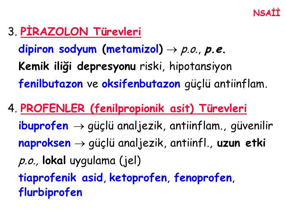 3. PİRAZOLON Türevleri p.e. dipiron sodyum (metamizol)  p.o., p.e. Kemik iliği depresyonu riski, hipotansiyon fenilbutazon ve oksifenbutazon güçlü an