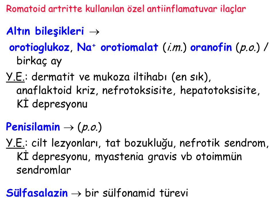 Altın bileşikleri  orotioglukoz, Na + orotiomalat (i.m.) oranofin (p.o.) / birkaç ay Y.E.: dermatit ve mukoza iltihabı (en sık), anaflaktoid kriz, ne
