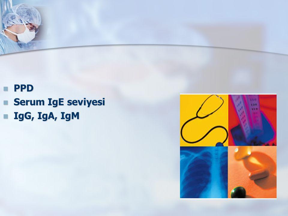 PPD PPD Serum IgE seviyesi Serum IgE seviyesi IgG, IgA, IgM IgG, IgA, IgM