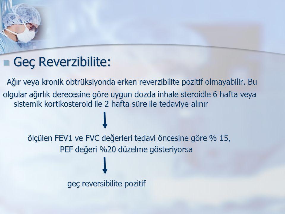 Geç Reverzibilite: Geç Reverzibilite: Ağır veya kronik obtrüksiyonda erken reverzibilite pozitif olmayabilir.