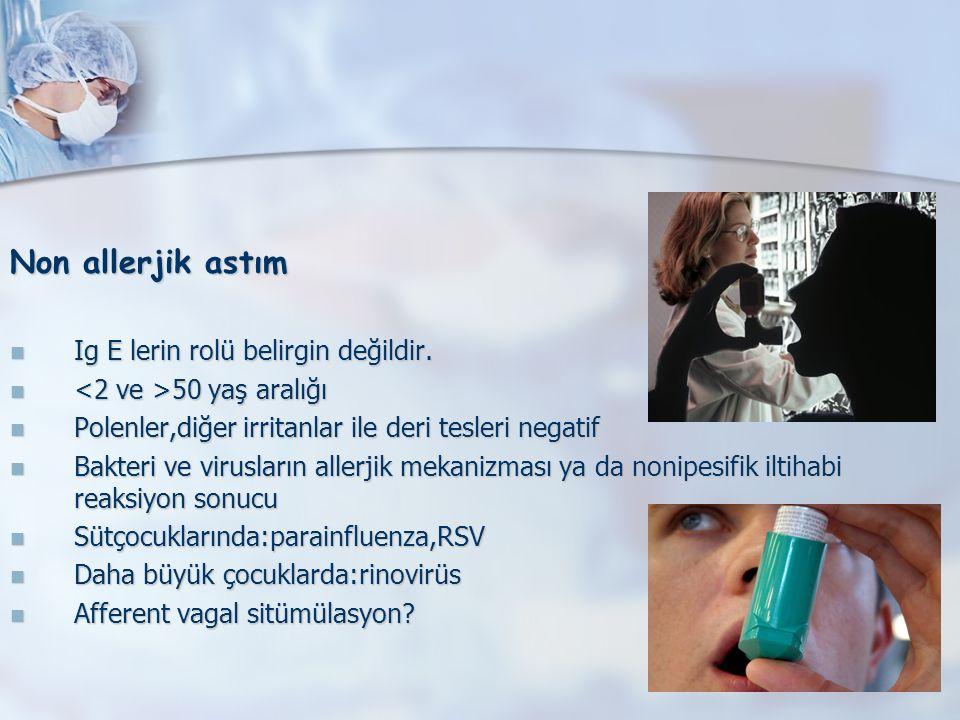 Non allerjik astım Ig E lerin rolü belirgin değildir.