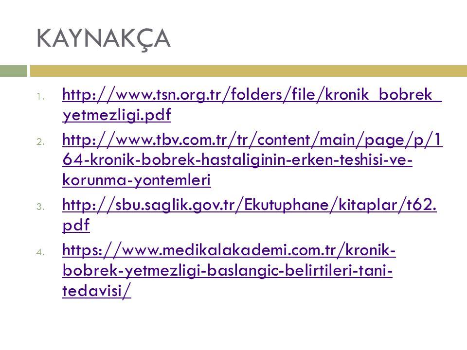 KAYNAKÇA 1. http://www.tsn.org.tr/folders/file/kronik_bobrek_ yetmezligi.pdf http://www.tsn.org.tr/folders/file/kronik_bobrek_ yetmezligi.pdf 2. http: