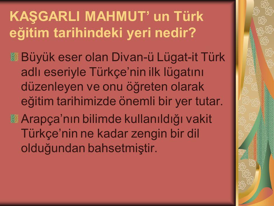 KAŞGARLI MAHMUT' un Türk eğitim tarihindeki yeri nedir.