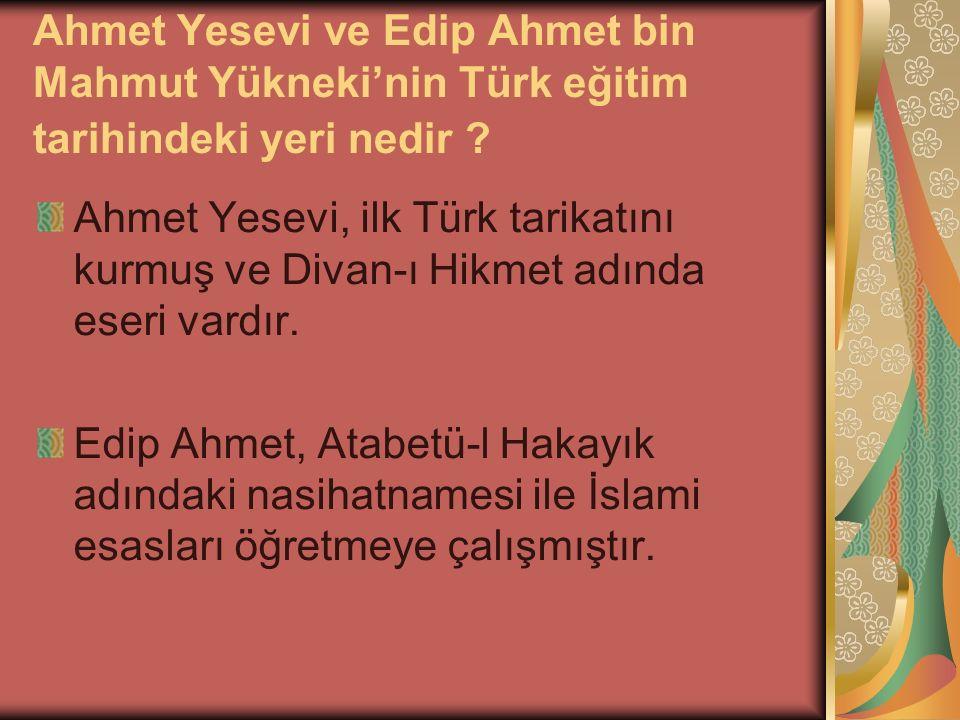 Ahmet Yesevi ve Edip Ahmet bin Mahmut Yükneki'nin Türk eğitim tarihindeki yeri nedir .