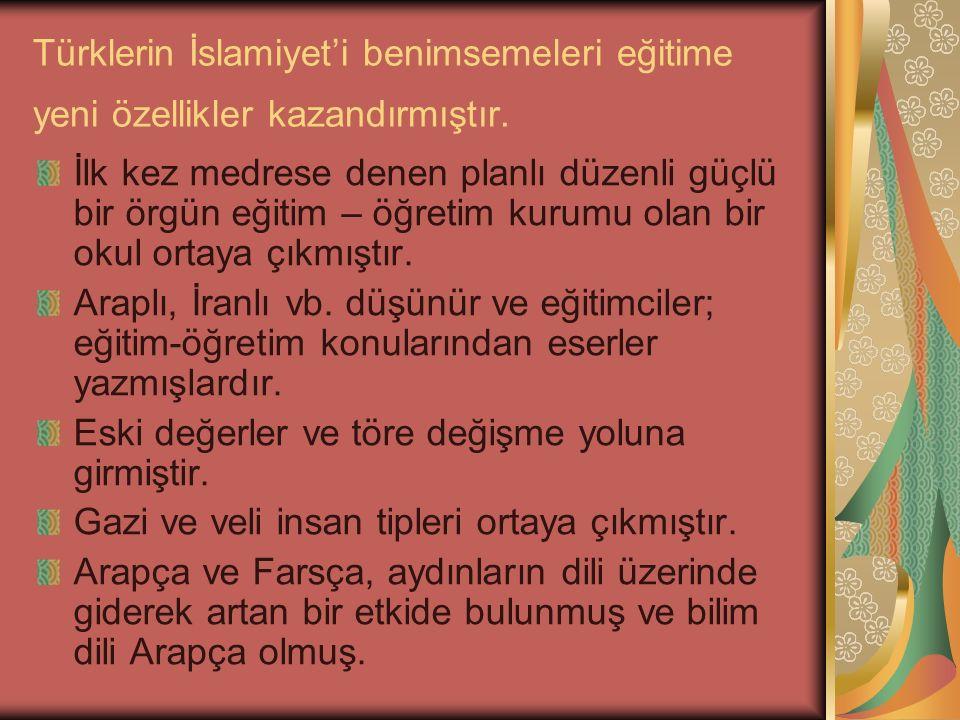 Türklerin İslamiyet'i benimsemeleri eğitime yeni özellikler kazandırmıştır.