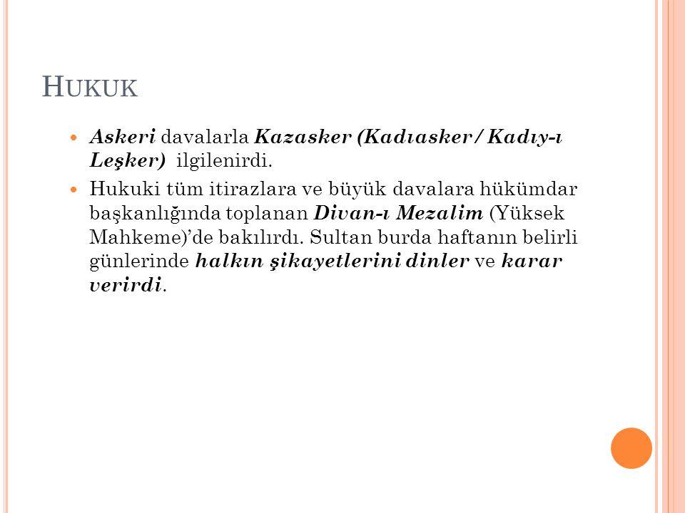 H UKUK Askeri davalarla Kazasker (Kadıasker / Kadıy-ı Leşker) ilgilenirdi.