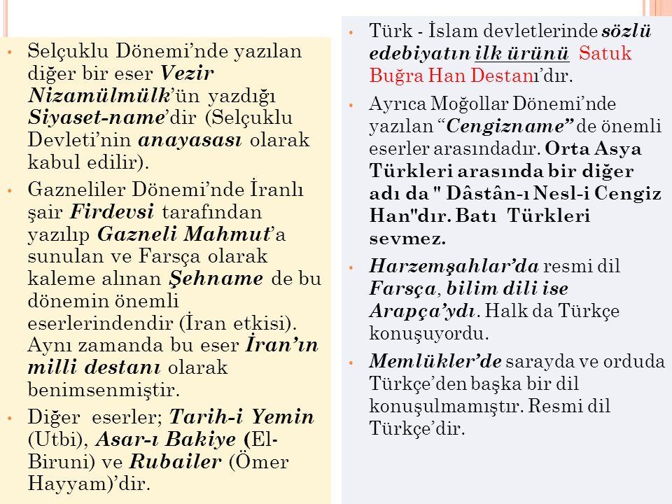Selçuklu Dönemi'nde yazılan diğer bir eser Vezir Nizamülmülk 'ün yazdığı Siyaset-name 'dir (Selçuklu Devleti'nin anayasası olarak kabul edilir).