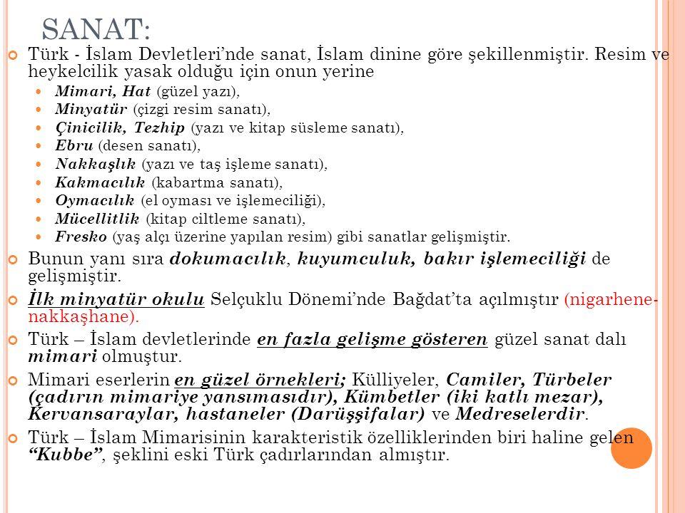 SANAT: Türk - İslam Devletleri'nde sanat, İslam dinine göre şekillenmiştir.
