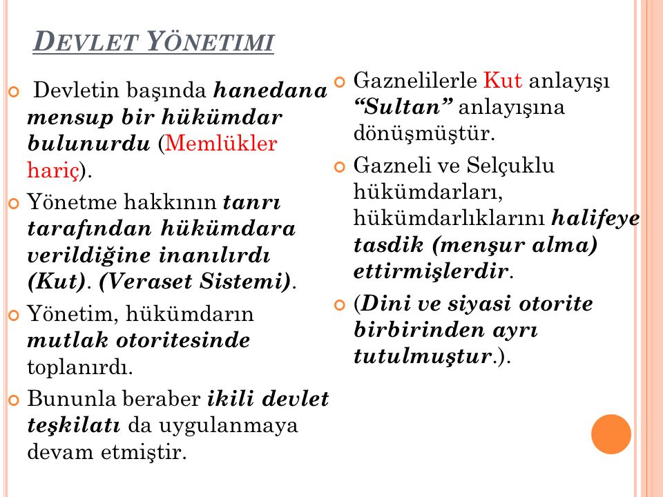 Hükümdarların kullandığı ünvanlar; Karahanlılarda Han ve Hakan ; Gaznelilerde Tegin ve Sultan, Büyük Selçuklu Devleti'nde Yabgu, Melik ve Sultan 'dır.