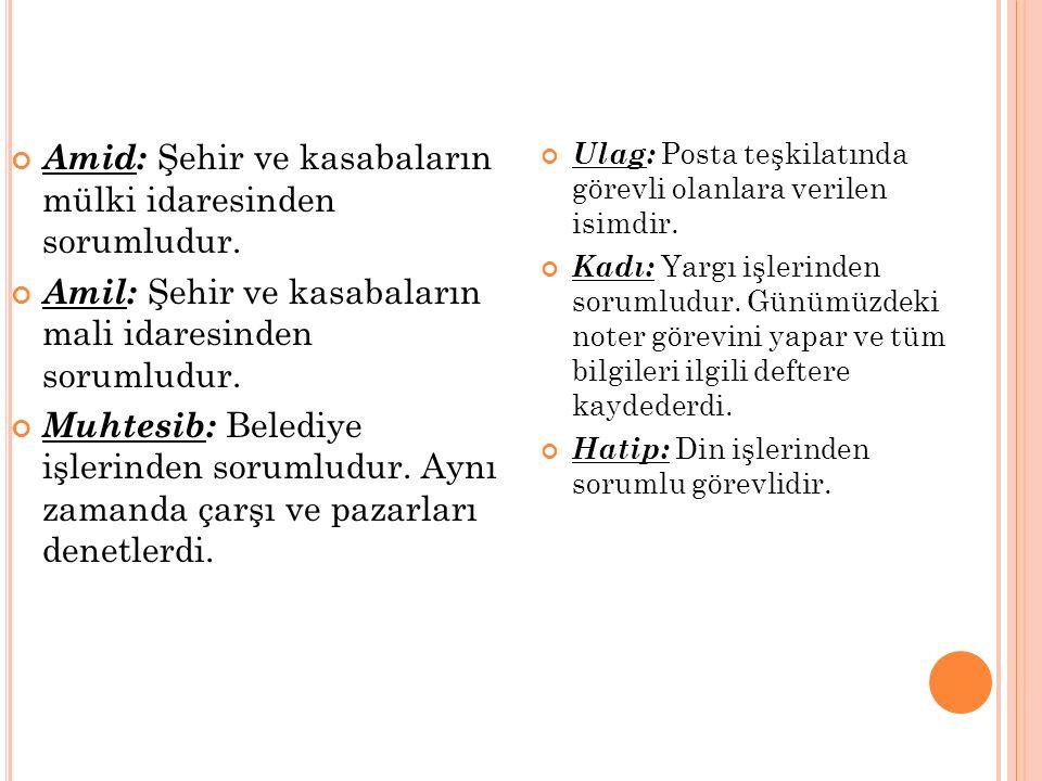 Amid: Şehir ve kasabaların mülki idaresinden sorumludur.