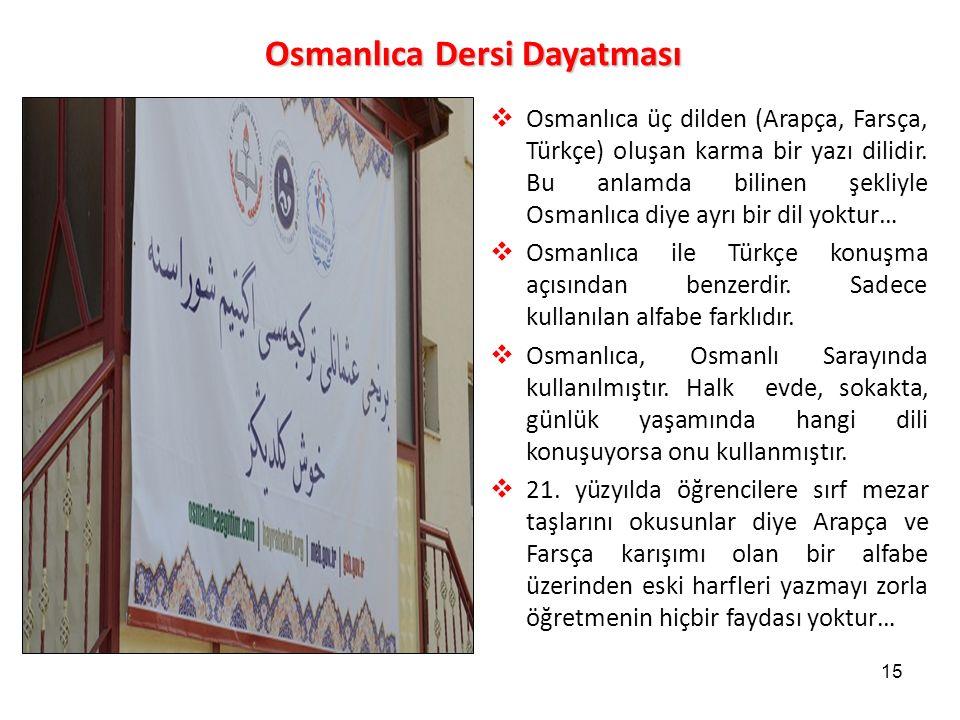 15 Osmanlıca Dersi Dayatması  Osmanlıca üç dilden (Arapça, Farsça, Türkçe) oluşan karma bir yazı dilidir.