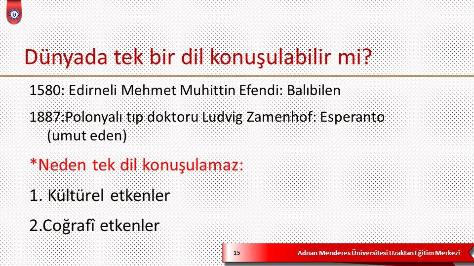 Adnan Menderes Üniversitesi Uzaktan Eğitim Merkezi Dünyada tek bir dil konuşulabilir mi? 15 1580: Edirneli Mehmet Muhittin Efendi: Balıbilen 1887:Polo