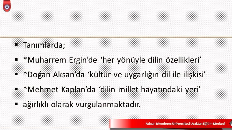 Adnan Menderes Üniversitesi Uzaktan Eğitim Merkezi  Tanımlarda;  *Muharrem Ergin'de 'her yönüyle dilin özellikleri'  *Doğan Aksan'da 'kültür ve uyg