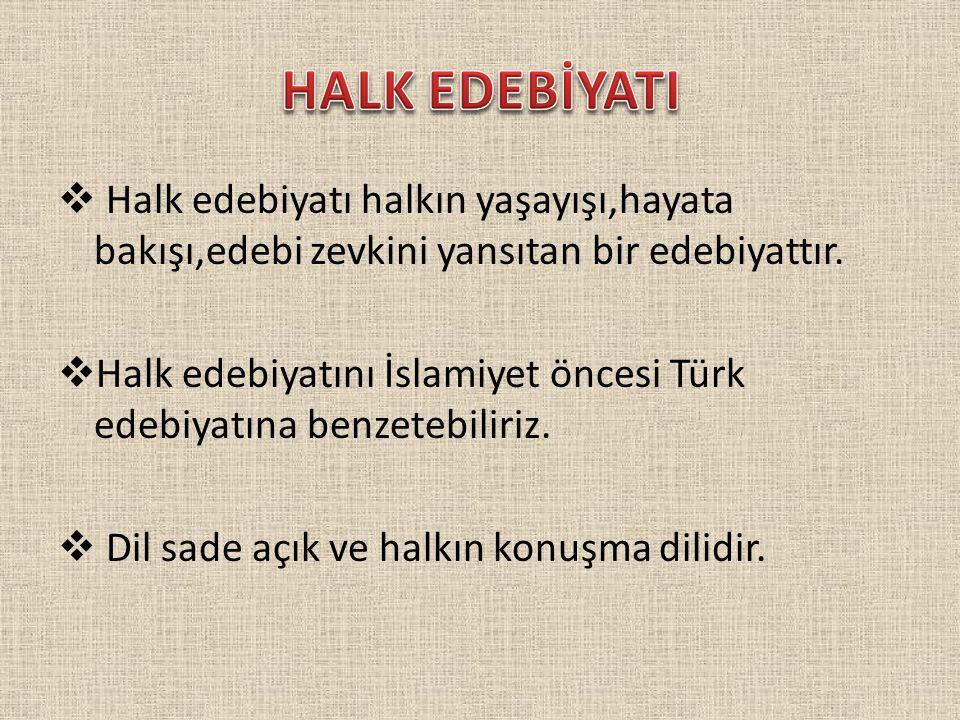  Halk edebiyatı halkın yaşayışı,hayata bakışı,edebi zevkini yansıtan bir edebiyattır.  Halk edebiyatını İslamiyet öncesi Türk edebiyatına benzetebil