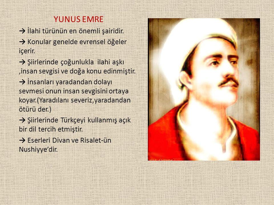 YUNUS EMRE → İlahi türünün en önemli şairidir. → Konular genelde evrensel öğeler içerir. → Şiirlerinde çoğunlukla ilahi aşkı,insan sevgisi ve doğa kon