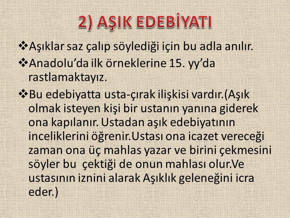  Aşıklar saz çalıp söylediği için bu adla anılır.  Anadolu'da ilk örneklerine 15. yy'da rastlamaktayız.  Bu edebiyatta usta-çırak ilişkisi vardır.(