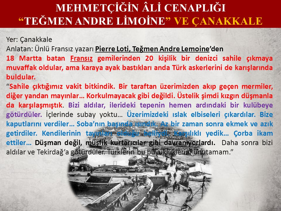 Yer: Çanakkale Anlatan: 1915'te Fransız birliklerine komuta eden General Guro Bir sabah günün ilk ışıkları ile birlikte Türklerle süngü savaşına başlamıştık.