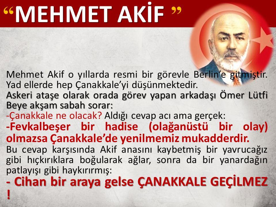 MEHMET AKİF MEHMET AKİF Mehmet Akif o yıllarda resmi bir görevle Berlin'e gitmiştir.