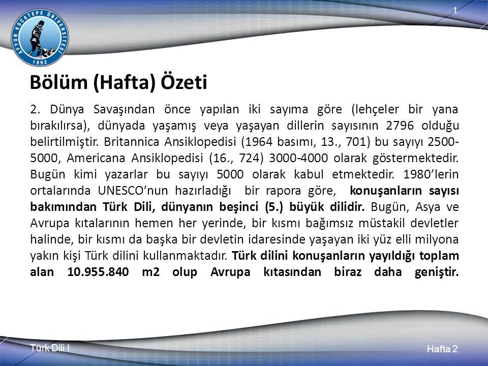 Türk Dili I Hafta 2 1 Bölüm (Hafta) Özeti 2. Dünya Savaşından önce yapılan iki sayıma göre (lehçeler bir yana bırakılırsa), dünyada yaşamış veya yaşay