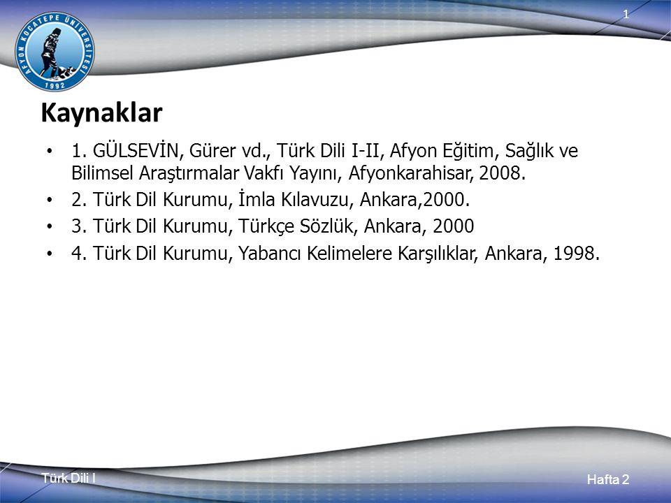 Türk Dili I Hafta 2 1 Kaynaklar 1. GÜLSEVİN, Gürer vd., Türk Dili I-II, Afyon Eğitim, Sağlık ve Bilimsel Araştırmalar Vakfı Yayını, Afyonkarahisar, 20