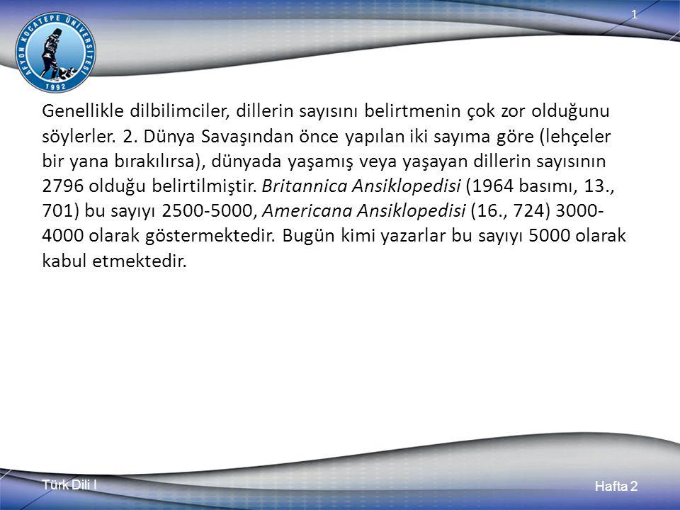 Türk Dili I Hafta 2 1 Genellikle dilbilimciler, dillerin sayısını belirtmenin çok zor olduğunu söylerler. 2. Dünya Savaşından önce yapılan iki sayıma
