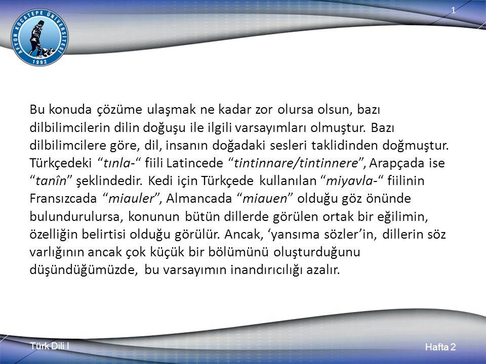 Türk Dili I Hafta 2 1 Bu konuda çözüme ulaşmak ne kadar zor olursa olsun, bazı dilbilimcilerin dilin doğuşu ile ilgili varsayımları olmuştur. Bazı dil