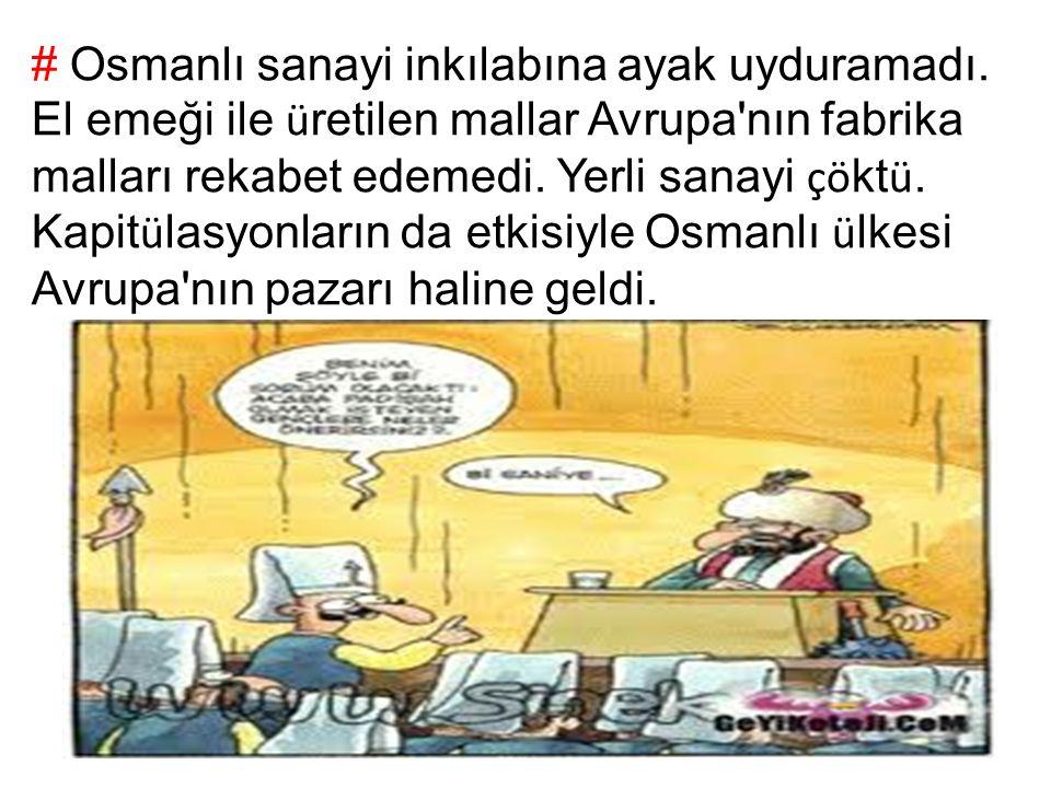 # Osmanlı sanayi inkılabına ayak uyduramadı.