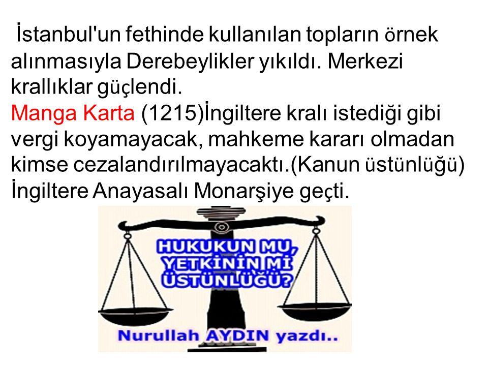 İstanbul un fethinde kullanılan topların ö rnek alınmasıyla Derebeylikler yıkıldı.