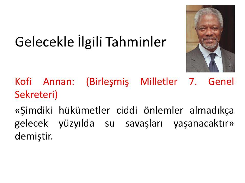 Gelecekle İlgili Tahminler Kofi Annan: (Birleşmiş Milletler 7.