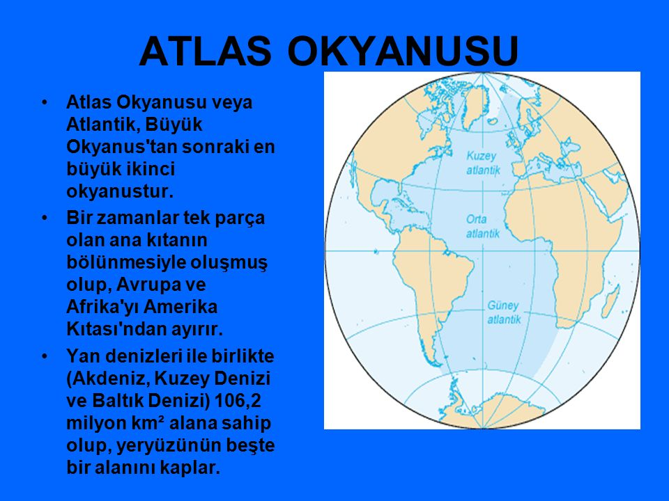 ATLAS OKYANUSU Atlas Okyanusu veya Atlantik, Büyük Okyanus tan sonraki en büyük ikinci okyanustur.