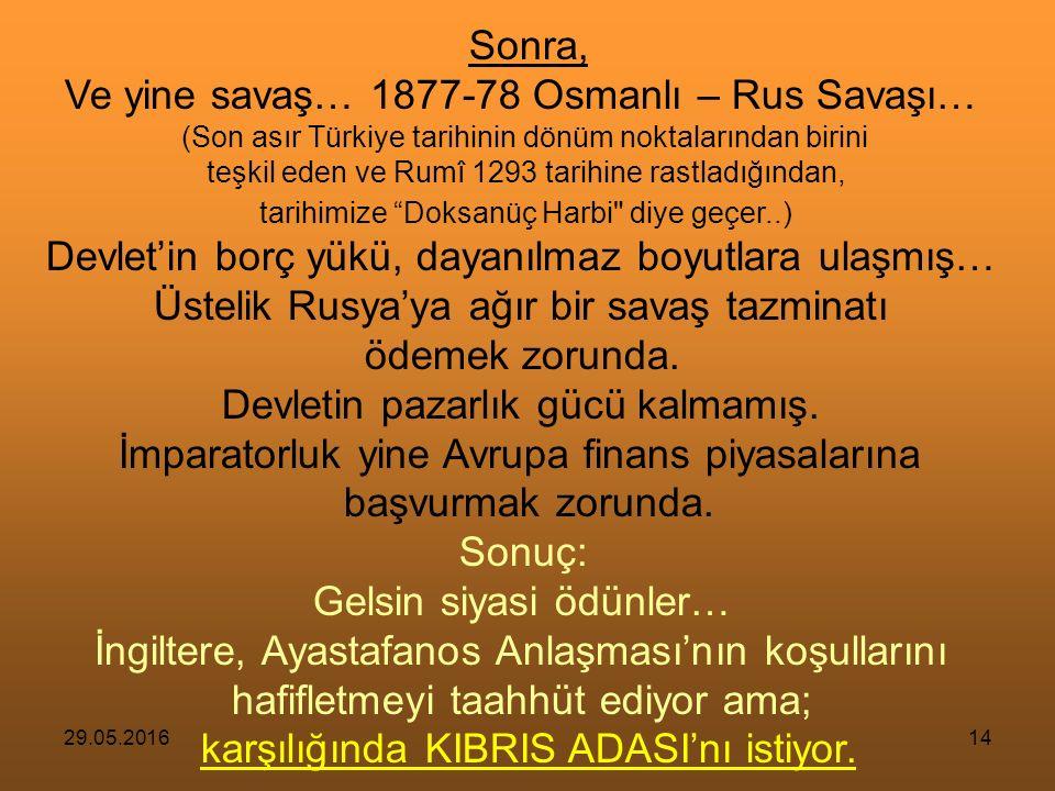 29.05.201613 Osmanlı Devleti, 1874 yılına kadar geçen 20 yıl içinde 15 dış borçlanmaya başvurmuştu.