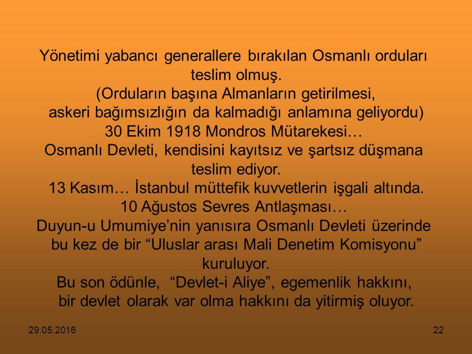 29.05.201621 Atatürk, tam bağımsızlığı Siyaset, maliye, iktisat, adalet, askerlik, kültür gibi her alanda tam özgürlük olarak tanımlar Batı emperyalizmi, Osmanlı Devletine karşı 100 yıl süreyle sürdürdüğü saldırıda bütün bu bağımsızlık öğelerini sırasıyla yok eder.