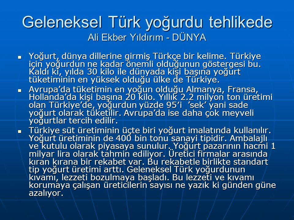 Geleneksel Türk yoğurdu tehlikede Ali Ekber Yıldırım - DÜNYA Yoğurt, dünya dillerine girmiş Türkçe bir kelime.