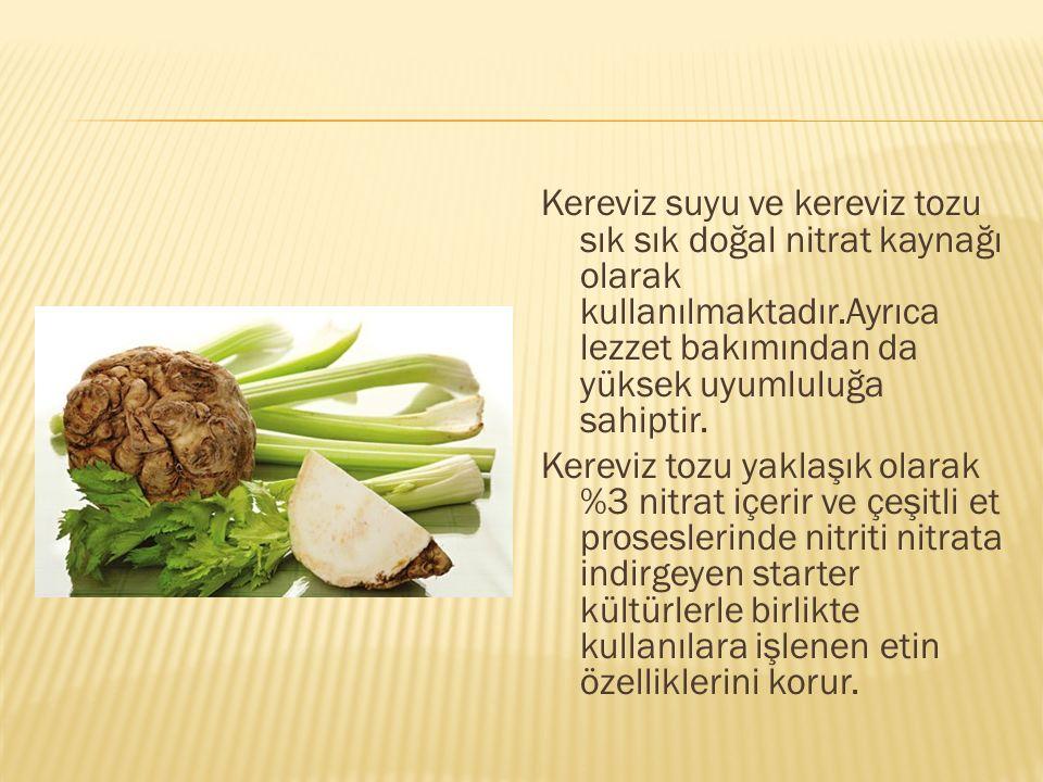 Kereviz suyu ve kereviz tozu sık sık doğal nitrat kaynağı olarak kullanılmaktadır.Ayrıca lezzet bakımından da yüksek uyumluluğa sahiptir. Kereviz tozu