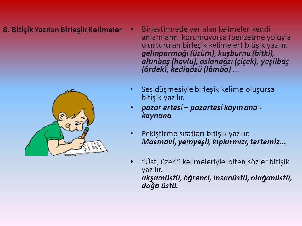 8. Bitişik Yazılan Birleşik Kelimeler Birleştirmede yer alan kelimeler kendi anlamlarını korumuyorsa (benzetme yoluyla oluşturulan birleşik kelimeler)