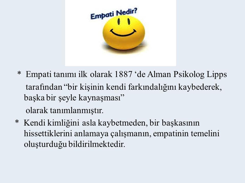 * Empati tanımı ilk olarak 1887 'de Alman Psikolog Lipps tarafından bir kişinin kendi farkındalığını kaybederek, başka bir şeyle kaynaşması olarak tanımlanmıştır.