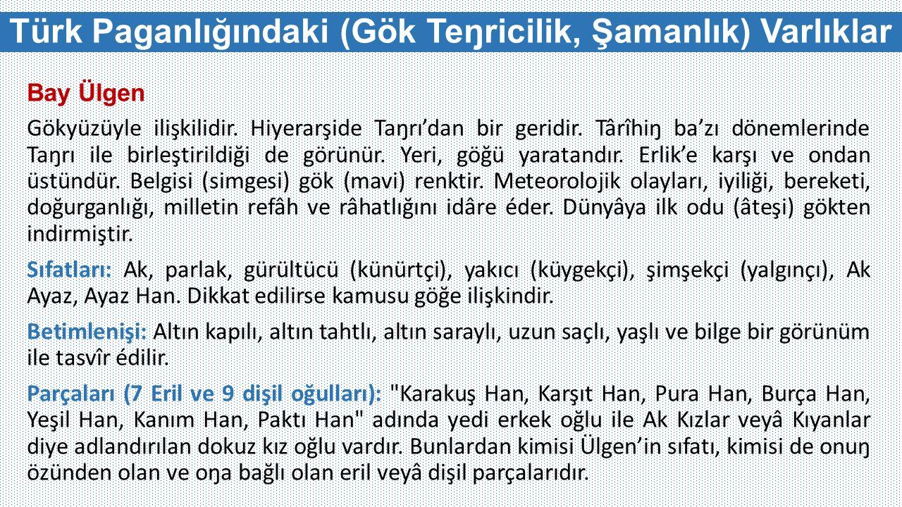 Türk Paganlığındaki (Gök Teŋricilik, Şamanlık) Varlıklar Bay Ülgen Gökyüzüyle ilişkilidir. Hiyerarşide Taŋrı'dan bir geridir. Târîhiŋ ba'zı dönemlerin