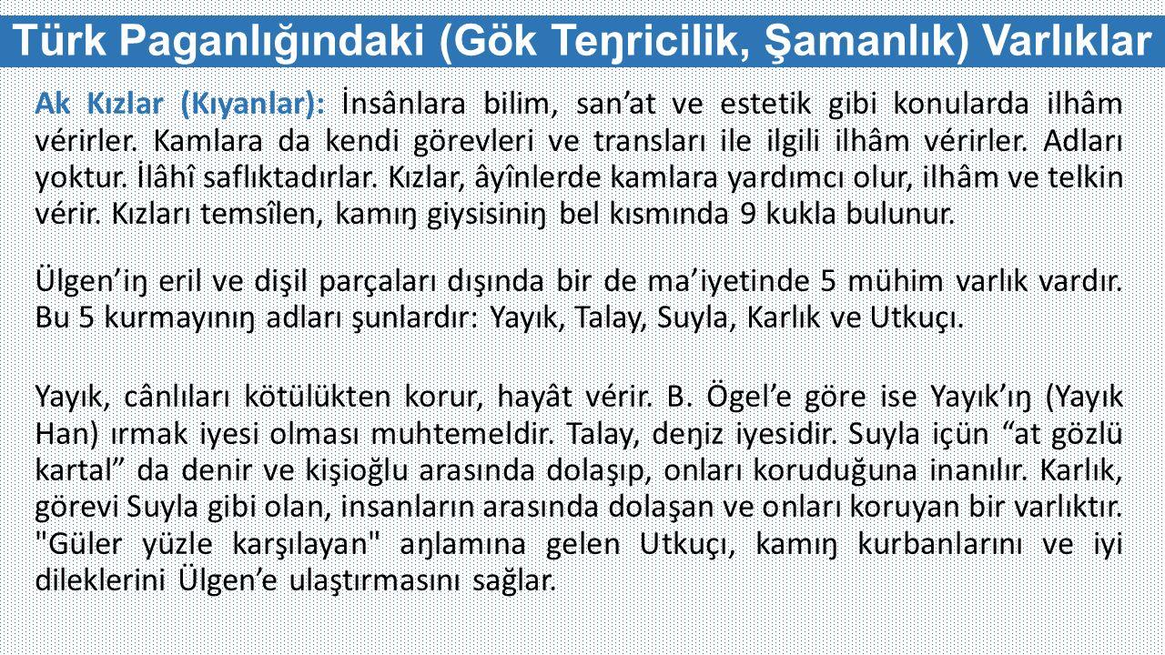 Türk Paganlığındaki (Gök Teŋricilik, Şamanlık) Varlıklar Ak Kızlar (Kıyanlar): İnsânlara bilim, san'at ve estetik gibi konularda ilhâm vérirler.