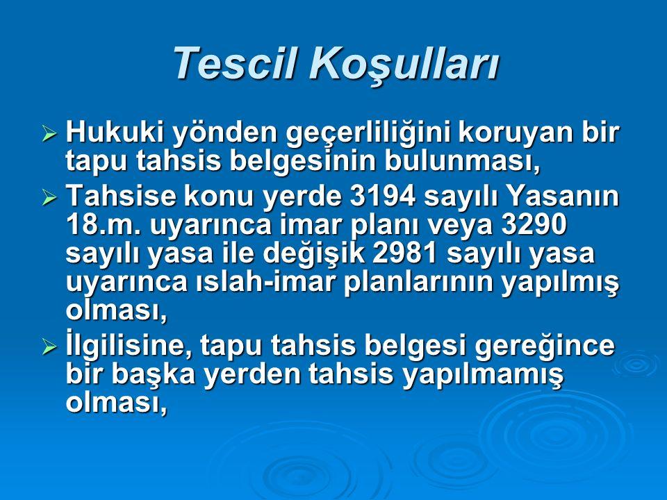 Tescil Koşulları  Hukuki yönden geçerliliğini koruyan bir tapu tahsis belgesinin bulunması,  Tahsise konu yerde 3194 sayılı Yasanın 18.m.