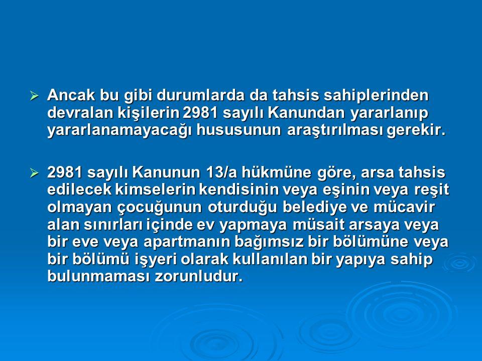  Ancak bu gibi durumlarda da tahsis sahiplerinden devralan kişilerin 2981 sayılı Kanundan yararlanıp yararlanamayacağı hususunun araştırılması gerekir.