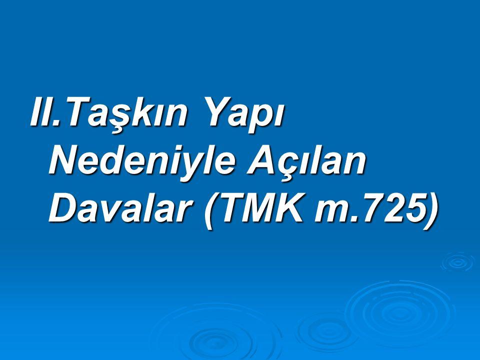 II.Taşkın Yapı Nedeniyle Açılan Davalar (TMK m.725)